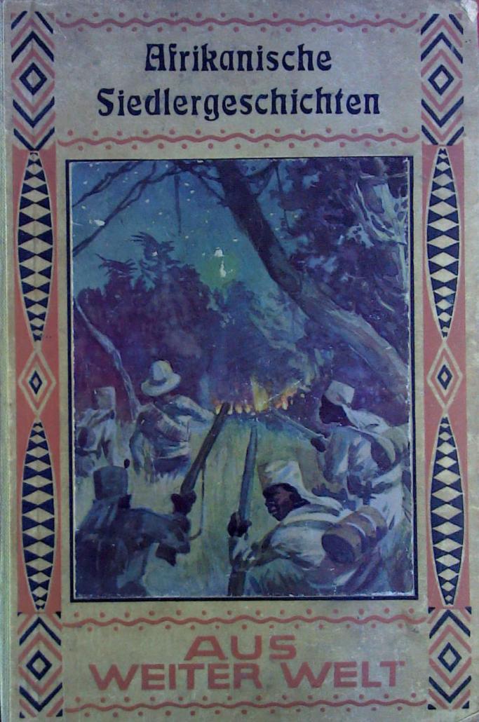 Karl Angebauer, Afrikanische Siedlergeschichten, 1929. (Aus weiter Welt ; 5). - (Personal Collection)
