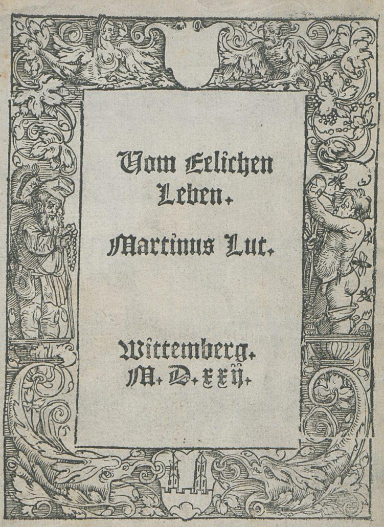 Luthers Traktat Vom ehelichen Leben (1522). Abteilung Historische Drucke. Lizenz: CC-BY-NC-SA