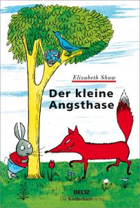 Shaw, Elizabeth: Der kleine Angsthase. Weinheim, 2020. © Beltz Verlag