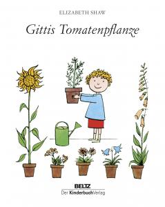 Shaw, Elizabeth: Gittis Tomatenpflanze. Weinheim, 2017. © Beltz Verlag [Erstaufl. Berlin, 1964]