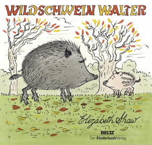 Shaw, Elizabeth: Wildschwein Walter. Weinheim, 2019. © Beltz Verlag [Erstaufl. Berlin, 1988]