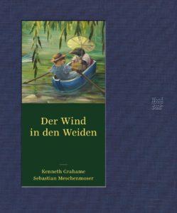 Der Wind in den Weiden / illustriert von Sebastian Meschenmoser. (2017)